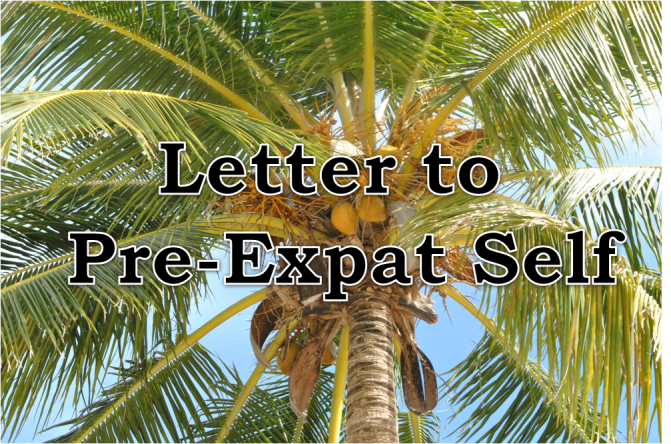 Letter to Pre-expat self